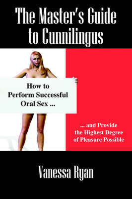 The Masters Guide to Cunnilingus: How to Perform Successful Oral Sex and Provide the Highest Degree of Pleasure Possible by Vanessa Ryan image