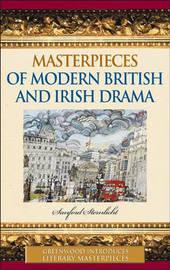 Masterpieces of Modern British and Irish Drama by Sanford Sternlicht