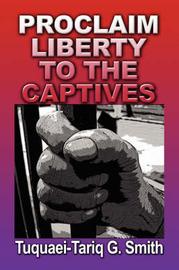 Proclaim Liberty to the Captives by Tuquaei-Tariq G. Smith image