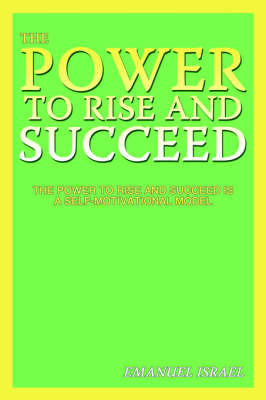 The Power to Rise and Succeed by Emanuel Israel