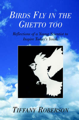 Birds Fly in the Ghetto Too by Tiffany Roberson