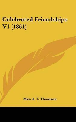 Celebrated Friendships V1 (1861) by Mrs A T Thomson