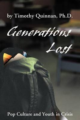 Generations Lost: Pop Culture and Youth in Crisis by Timothy W. Quinnan image