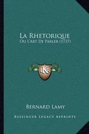 La Rhetorique: Ou L'Art de Parler (1737) by Bernard Lamy
