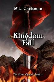 Kingdom Fall: The Elven Citadel, Book 3 by M.L. Chrisman