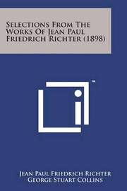 Selections from the Works of Jean Paul Friedrich Richter (1898) by Jean Paul Friedrich Richter