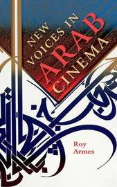 New Voices in Arab Cinema by Roy Armes
