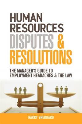 Human Resources Disputes and Resolutions by Harry Sherrard