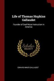 Life of Thomas Hopkins Gallaudet, Founder of Deaf-Mute Instruction in America by Edward Miner Gallaudet image