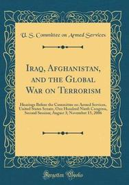Iraq, Afghanistan, and the Global War on Terrorism by U S Committee on Armed Services