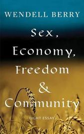 Sex, Economy, Freedom, & Community by Wendell Berry