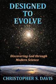 Designed to Evolve by Christopher S Davis