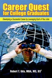 Career Quest for College Graduates: Developing a Successful Career by Leveraging Each of Your Jobs by Robert T Uda image