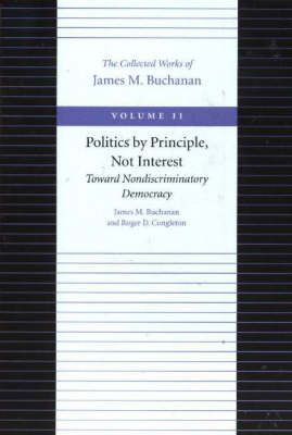 Politics by Principle, Not Interest Toward Nondiscriminatory Democracy: v. 11 by James M Buchanan image