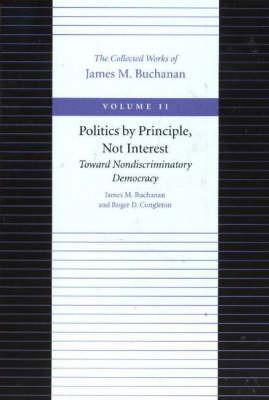 Politics by Principle, Not Interest Toward Nondiscriminatory Democracy: v. 11 by James M Buchanan image