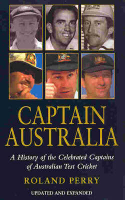 Captain Australia: A History of the Celebrated Captains of Australian Test Cricket by Roland Perry image