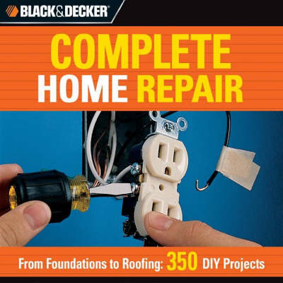 Complete Home Repair: From Foundations to Roofing - 350 DIY Projects