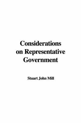 Considerations on Representative Government by Stuart John Mill
