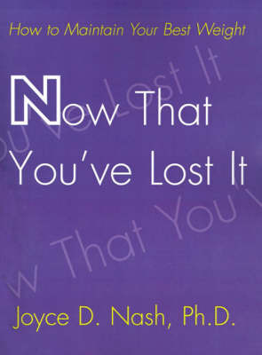 Now That You've Lost It: How to Maintain Your Best Weight by Joyce D Nash, PhD