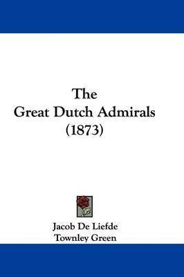 The Great Dutch Admirals (1873) by Jacob de Liefde