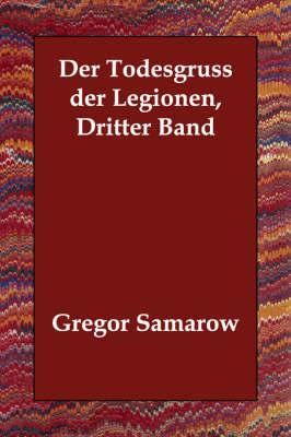 Der Todesgruss Der Legionen, Dritter Band by Gregor Samarow image