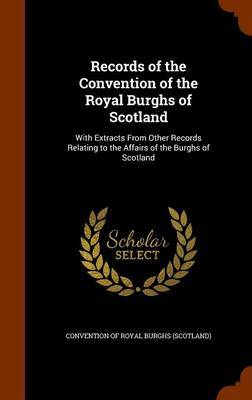 Records of the Convention of the Royal Burghs of Scotland