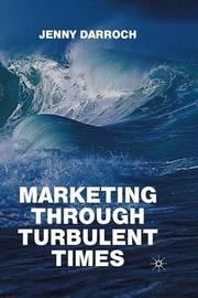 Marketing Through Turbulent Times by Jenny Darroch