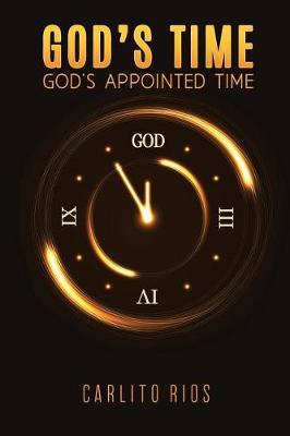 God's Time - God's Appointed Time by Carlito Rios