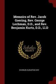 Memoirs of REV. Jacob Goering, REV. George Lochman, D.D., and REV. Benjamin Kurtz, D.D., LL.D by Charles Augustus Hay image