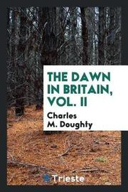 The Dawn in Britain, Vol. II by Charles M.Doughty image