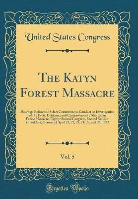The Katyn Forest Massacre, Vol. 5 by United States Congress image