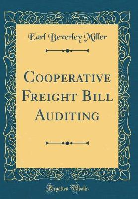 Cooperative Freight Bill Auditing (Classic Reprint) by Earl Beverley Miller