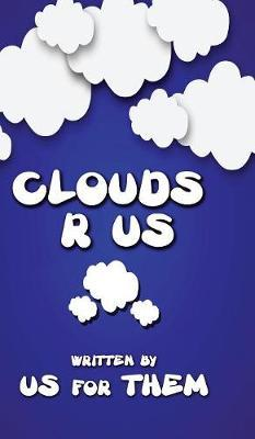 Clouds R Us by Written for Us by Them
