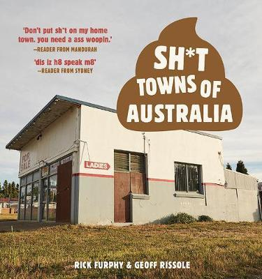Sh*T Towns of Australia by Rick Furphy
