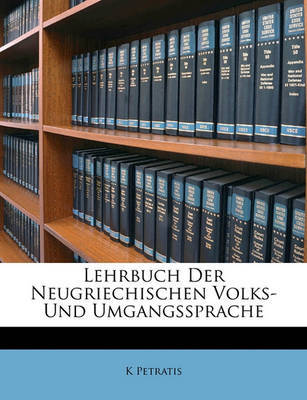 Lehrbuch Der Neugriechischen Volks- Und Umgangssprache by K Petratis image