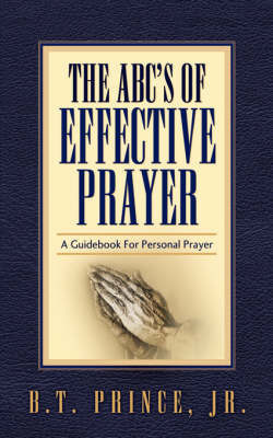 The ABC's of Effective Prayer by Jr. , B.T. Prince