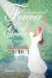 Changed Forever by His Grace by Rhonda Lea Elliott