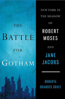 The Battle for Gotham: New York in the Shadow of Robert Moses and Jane Jacobs by Roberta Brandes Gratz image