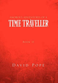 Amorous Adventures of a Time Traveller: Book II Mid 17th Century by David Pope