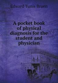 A Pocket Book of Physical Diagnosis for the Student and Physician by Edward Tunis Bruen