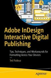 Adobe InDesign Interactive Digital Publishing by Ted Padova