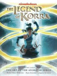 Legend of Korra: The Art of the Animated Series (Spirits: Book 2) by Michael Dante DiMartino