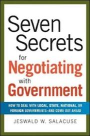 Seven Secrets for Negotiating with Government: How to Deal with Local, State, National or Foreign Governments-and Come Out Ahead by Jeswald W Salacuse image