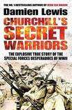 Churchill's Secret Warriors by Damien Lewis