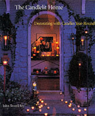 Candlelit Home: Decorating with Candl by John Terrell Fry