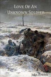 Love of an Unknown Soldier by John Howlett