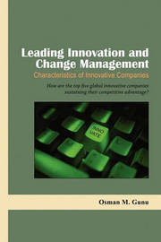 Leading Innovation and Change Management-Characteristics of Innovative Companies by Osman M Gunu