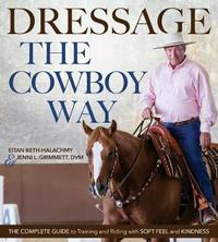 Dressage the Cowboy Way by Eitan Beth-Halachmy