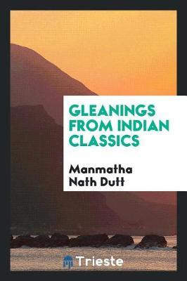 Gleanings from Indian Classics by Manmatha Nath Dutt