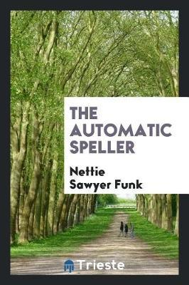 The Automatic Speller by Nettie Sawyer Funk image
